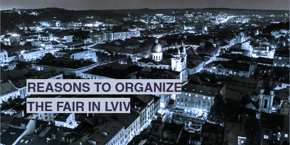 REASONS TO ORGANIZE THE FAIR IN LVIV